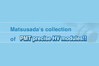 Matsusada's collection of PMT precise High Voltage modules!!